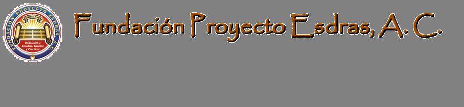 Fundación Proyecto Esdras, A.C.